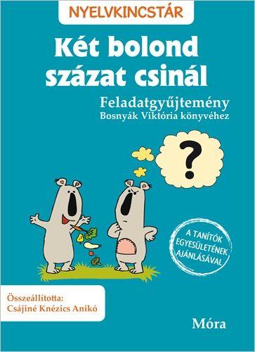 Csájiné Knézics Anikó - Két bolond százat csinál - Feladatgyűjtemény Bosnyák Viktória könyvéhez