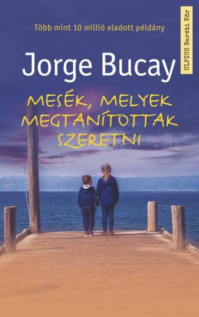 Jorge Bucay - Mesék, melyek megtanítottak szeretni