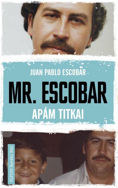 Juan Pablo Escobar - Mr. Escobar - Apám titkai