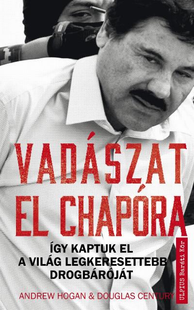 Douglas Century - Vadászat El Chapora - Így kaptuk el a világ legkeresettebb drogbáróját