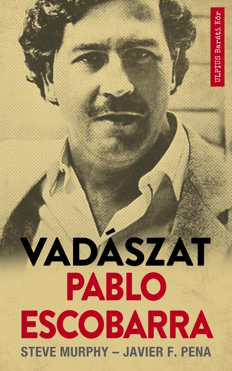 Steve Murphy - Vadászat Pablo Escobarra