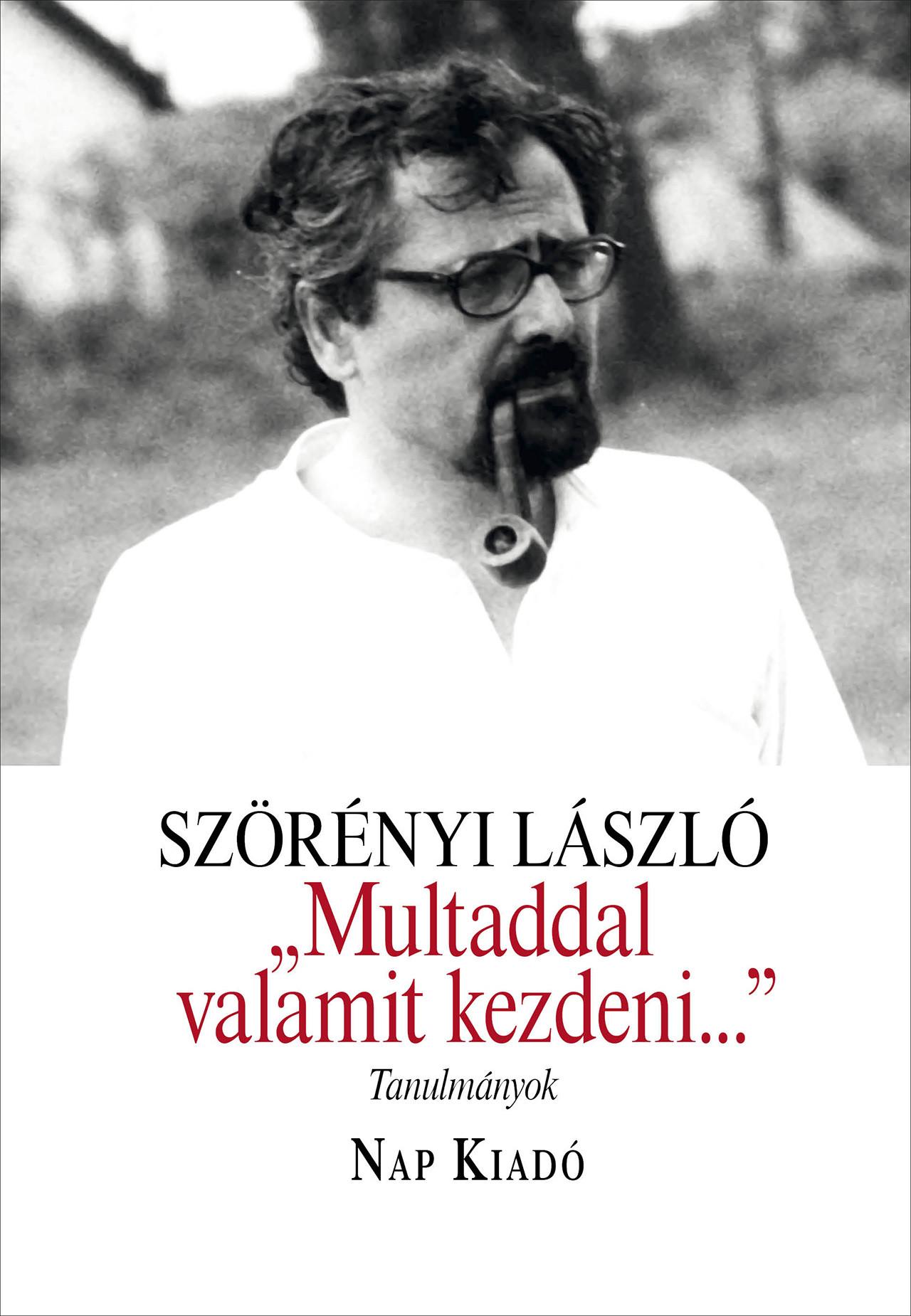 Szörényi László - Multaddal valamit kezdeni...