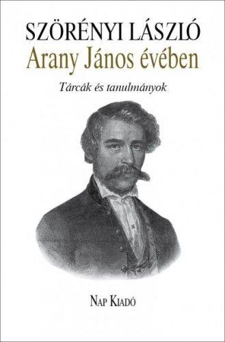 Szörényi László - Arany János évében - Tárcák és tanulmányok
