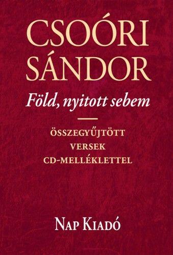 Csoóri Sándor - Föld, nyitott sebem - Összegyűjtött versek CD-melléklettel