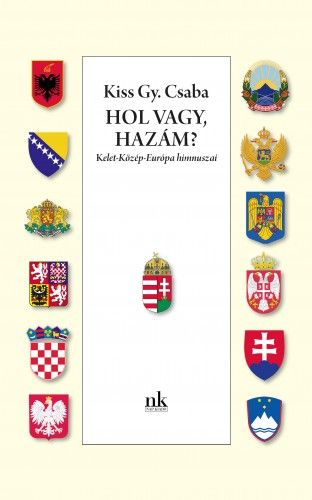 Kiss Gy. Csaba - Hol vagy, Hazám? - Kelet-Közép-Európa himnuszai