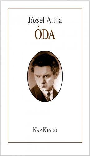 József Attila - Óda - Válogatott versek a válogatók esszéivel