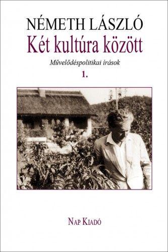 Németh László - Két kultúra között. Művelődéspolitikai írások 1. kötet