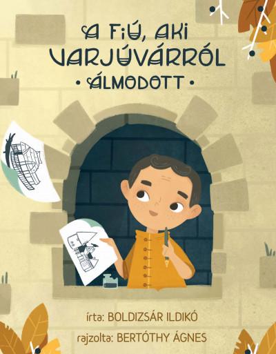 Boldizsár Ildikó - A fiú, aki Varjúvárról álmodott