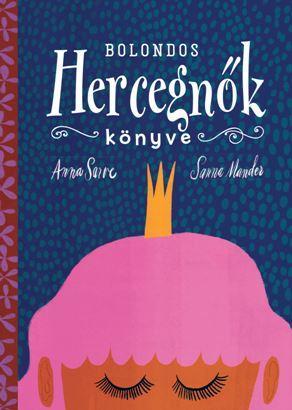 Anna Sarve - Bolondos hercegnők könyve