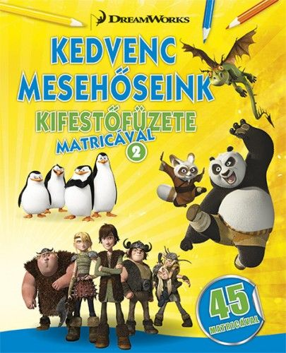 Kedvenc mesehőseink kifestőfüzete matricákkal 2. - Kung Fu Panda, Madagaszkár pingvinjei, Dragons