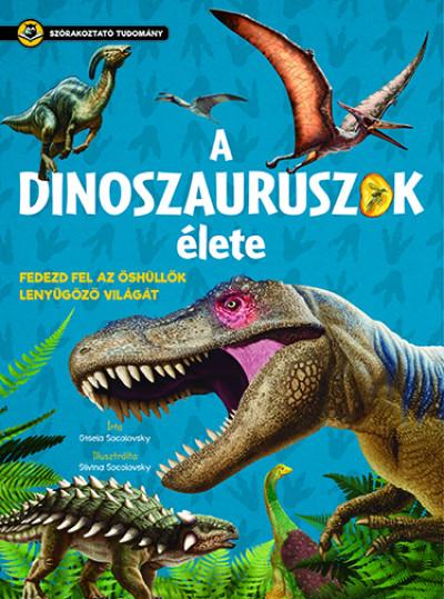 Gisela Socolovsky - A dinoszauruszok élete - Szórakoztató tudomány