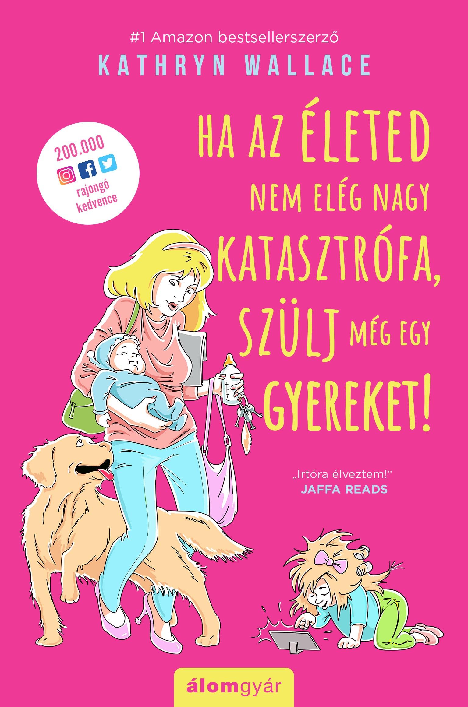 Kathryn Wallace - Ha az életed nem elég nagy katasztrófa, szülj még egy gyereket!