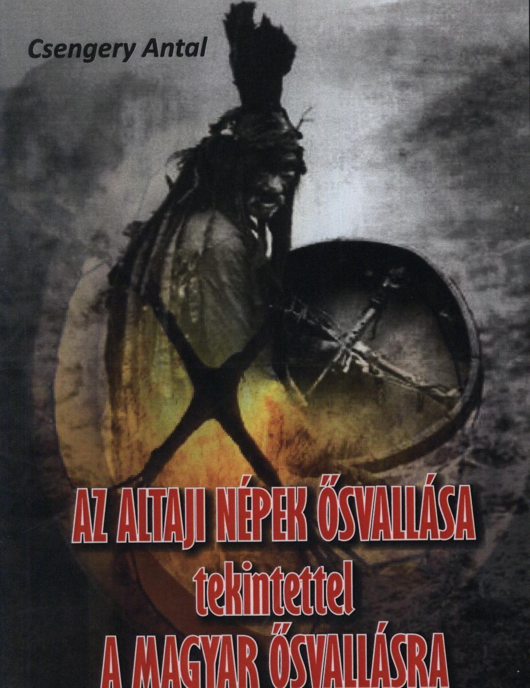 Csengery Antal - AZ altáji népek ősvallása