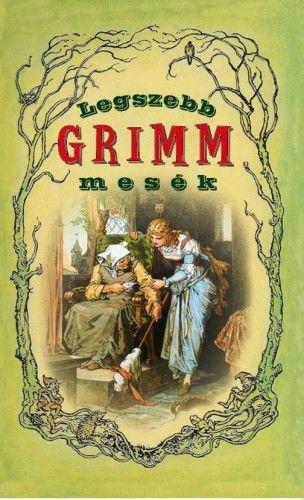 Wilhelm Carl Grimm  - Jacob Grimm - Legszebb Grimm mesék