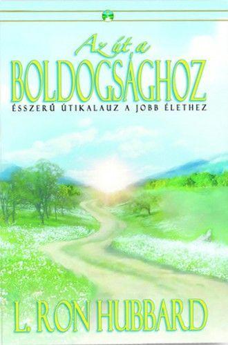 L. Ron Hubbard - Az út a boldogsághoz - Ésszerű útikalauz a jobb élethez