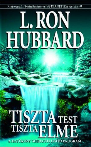 L. Ron Hubbard - Tiszta test, tiszta elme