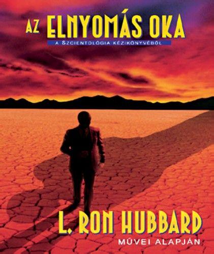 L. Ron Hubbard - Az elnyomás oka