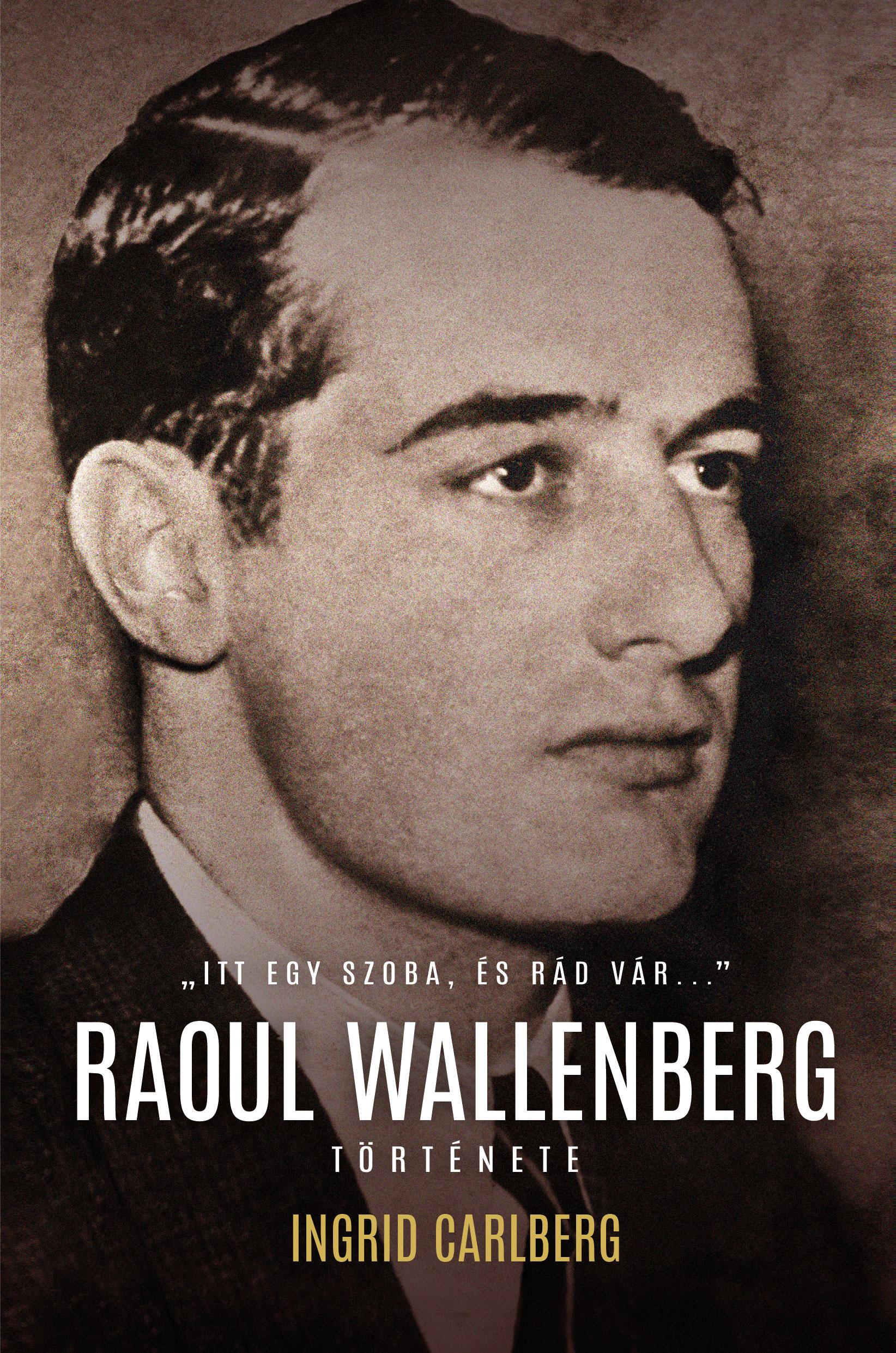 Ingrid Carlberg - Raoul Wallenberg története