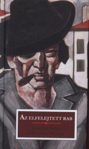 Karinthy Frigyes - Az elfelejtett rab - Magyar írók börtönnovellái