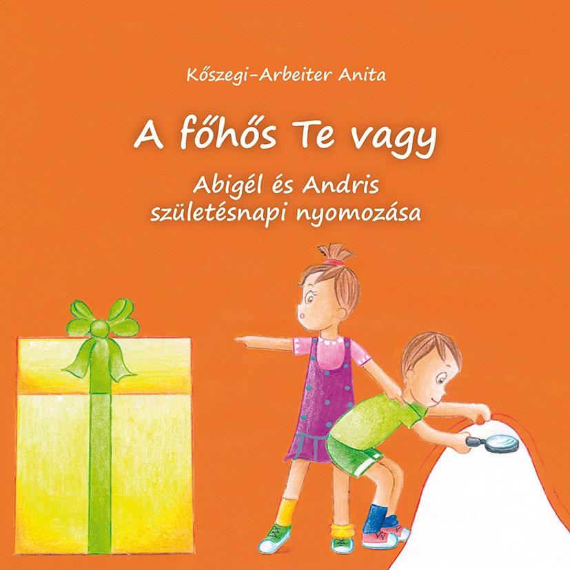 Kőszegi-Arbeiter Anita - Abigél és Andris születésnapi nyomozása