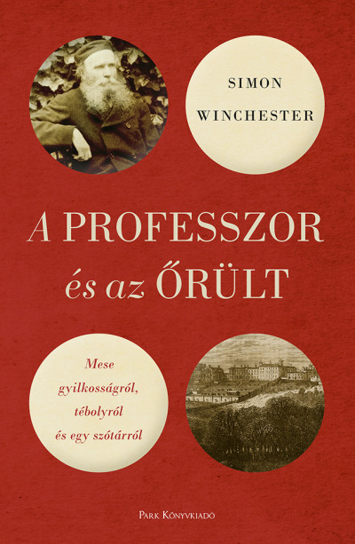 Simon Winchester - A professzor és az őrült - Mese gyilkosságról, tébolyról és egy szótárról