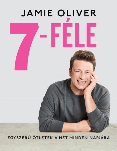 Jamie Oliver - 7-féle - Egyszerű ötletek a hét minden napjára