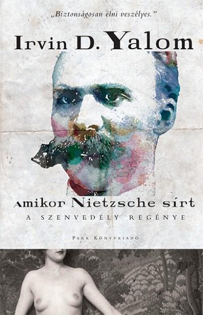 Irvin D. Yalom - Amikor Nietzsche sírt – A szenvedély regénye
