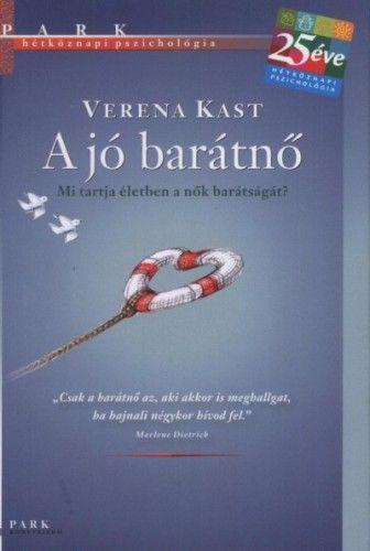 Verena Kast - A jó barátnő - Mi tartja életben a nők barátságát?