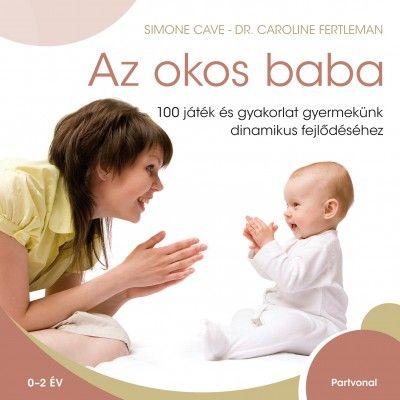 Simone Cave - Az okos baba - 100 játék és gyakorlat gyermekünk dinamikus fejlődéséhez