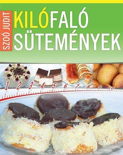 Szoó Judit - Kilófaló sütemények - 0-24 óráig
