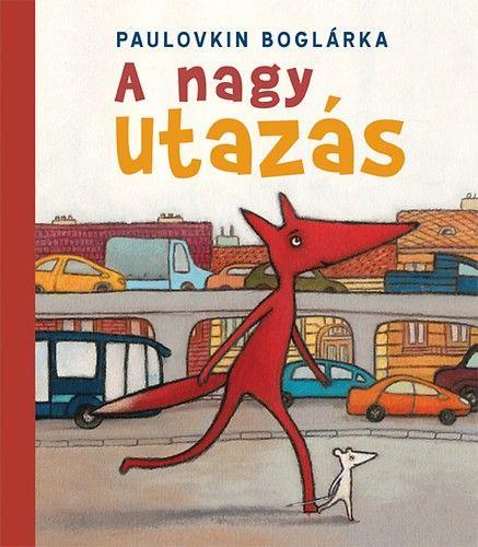 Paulovkin Boglárka - A nagy utazás