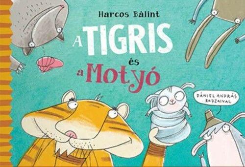 Harcos Bálint - A tigris és a Motyó