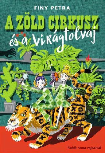 Finy Petra - A zöld cirkusz és a virágtolvaj