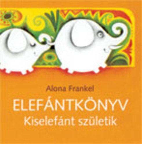 Alona Frankel - Elefánt könyv - Kiselefánt születik