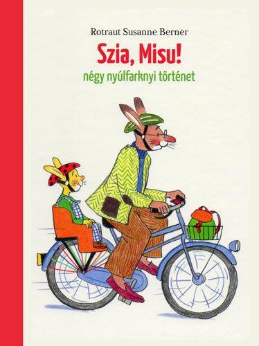 Rotraut Susanne Berner - Szia, Misu! - Négy nyúlfarknyi történet