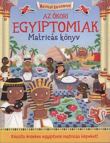 George Joshua - Az ókori egyiptomiak - Matricás könyv - Matricákkal keltsd életre az ókori Egyiptomot!