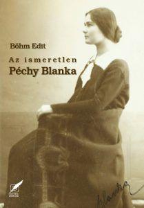 Böhm Edit - Az ismeretlen Péchy Blanka