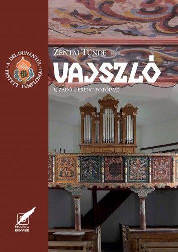 Zentai Tünde - Vajszló – A Dél-Dunántúl festett templomai sorozat 11. kötete