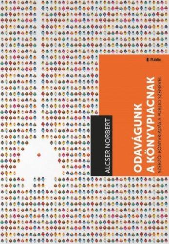 Alcser Norbert - Odavágunk a könyvpiacnak - Szerzői könyvkiadás a Publio szemével