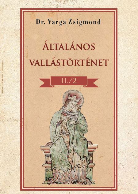 Dr. Varga Zsigmond - Általános vallástörténet II/II. kötet