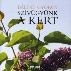 Bálint György - Szívügyünk a kert