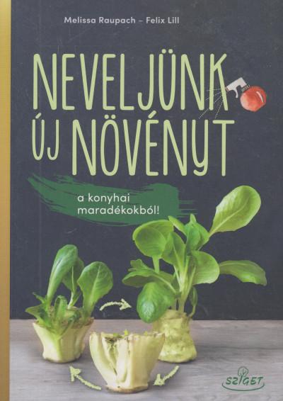 Felix Lill - Neveljünk új növényt a konyhai maradékokból!