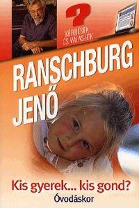dr. Ranschburg Jenő - Kis gyerek... kis gond? - Óvodáskor