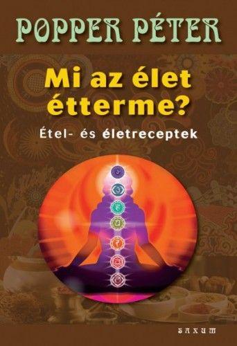 Dr. Popper Péter - Mi az élet étterme? - Étel- és életreceptek