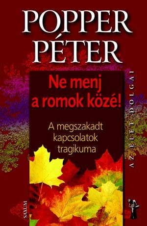 Dr. Popper Péter - Ne menj a romok közé!