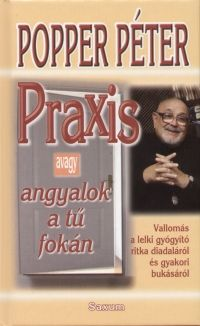 Dr. Popper Péter - Praxis avagy angyalok a tű fokán