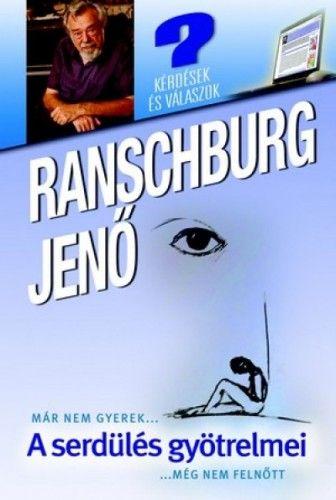 dr. Ranschburg Jenő - A serdülés gyötrelmei - Már nem gyerek, még nem felnőtt