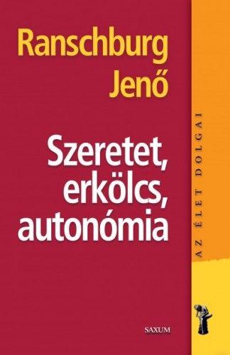 dr. Ranschburg Jenő - Szeretet, erkölcs, autonómia