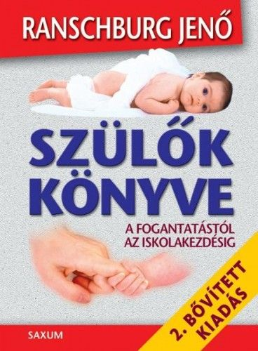 dr. Ranschburg Jenő - Szülők könyve - A fogantatástól az iskolakezdésig
