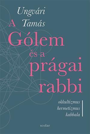 Ungvári Tamás - A Gólem és a prágai rabbi